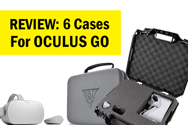 Review: 6 Cases for your Oculus Go